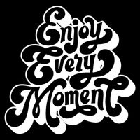 Enjoy Every Moment  Thumbnail